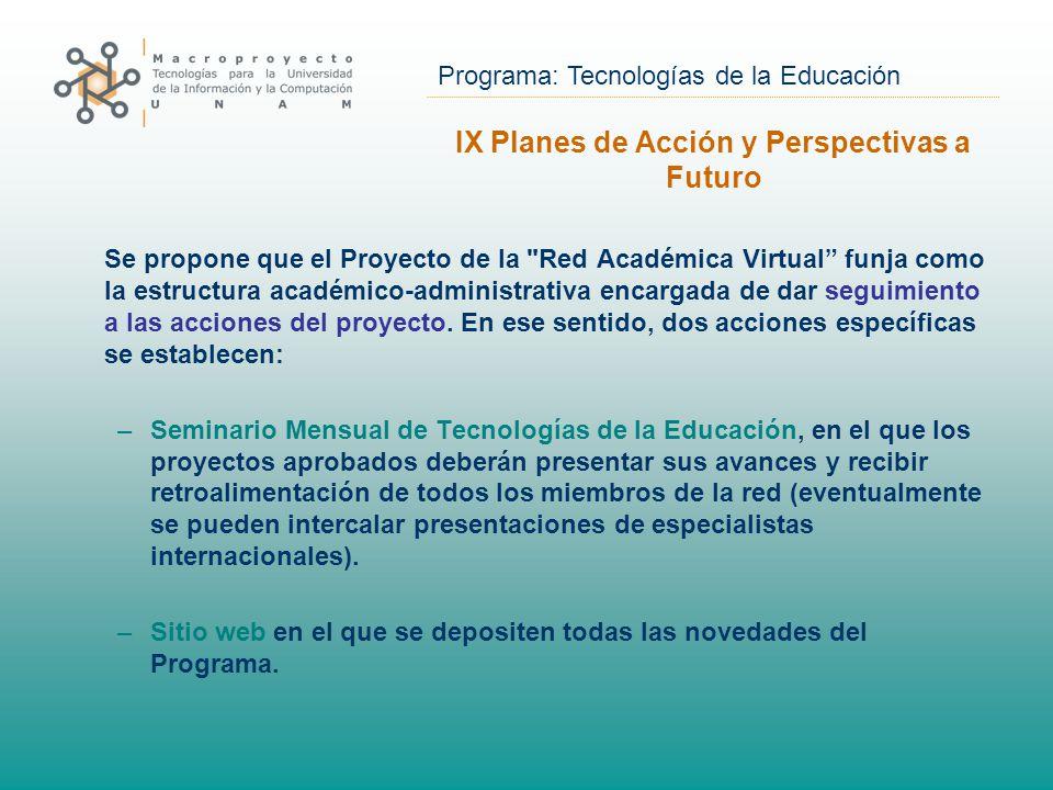 Programa: Tecnologías de la Educación Se propone que el Proyecto de la Red Académica Virtual funja como la estructura académico-administrativa encargada de dar seguimiento a las acciones del proyecto.