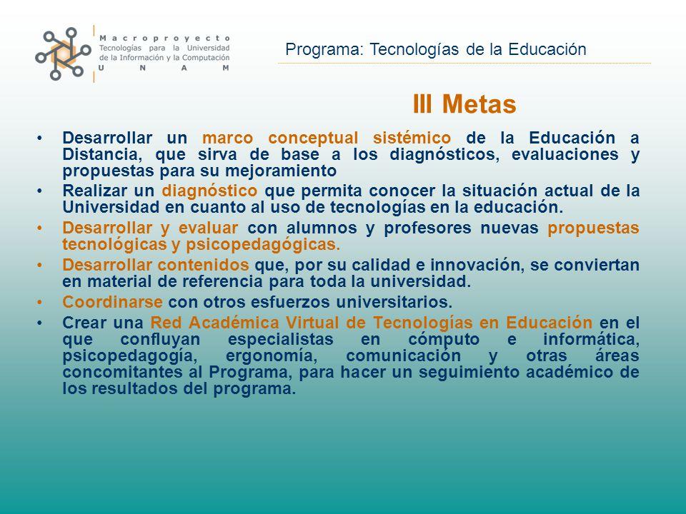Programa: Tecnologías de la Educación Desarrollar un marco conceptual sistémico de la Educación a Distancia, que sirva de base a los diagnósticos, evaluaciones y propuestas para su mejoramiento Realizar un diagnóstico que permita conocer la situación actual de la Universidad en cuanto al uso de tecnologías en la educación.