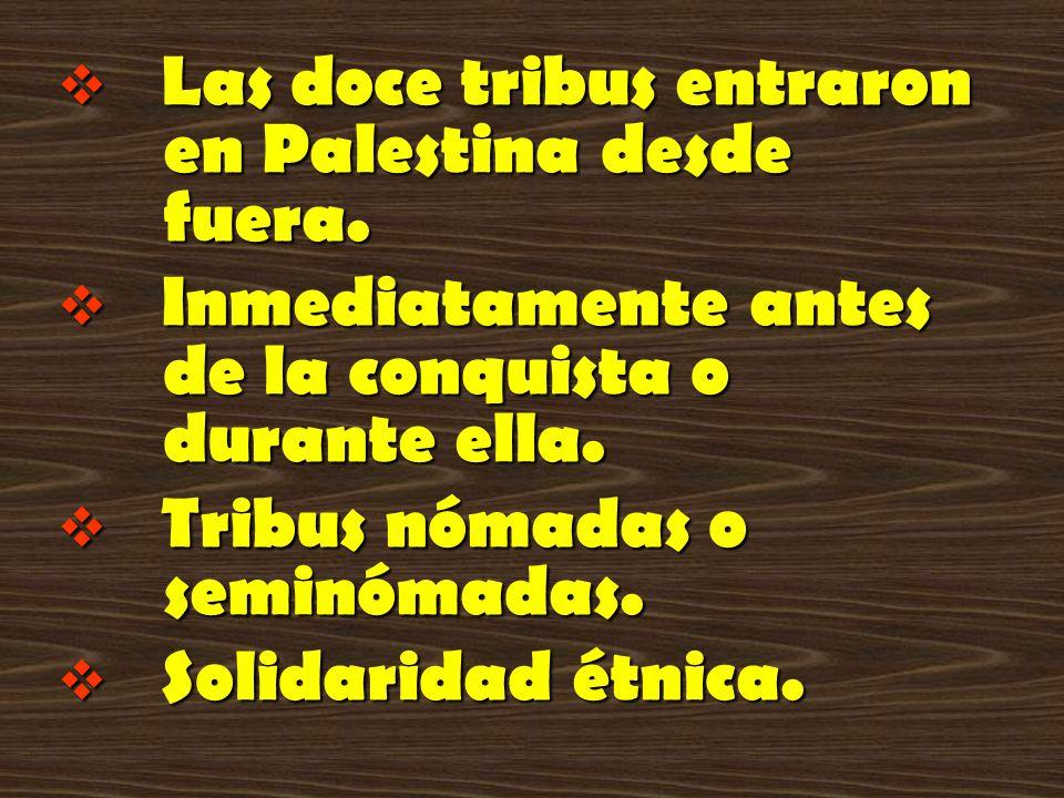 Las doce tribus entraron en Palestina desde fuera.