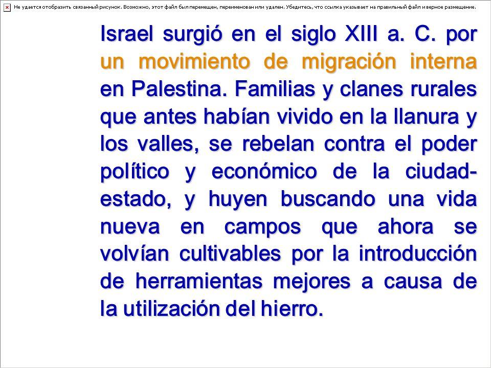 Israel surgió en el siglo XIII a. C. por un movimiento de migración interna en Palestina.