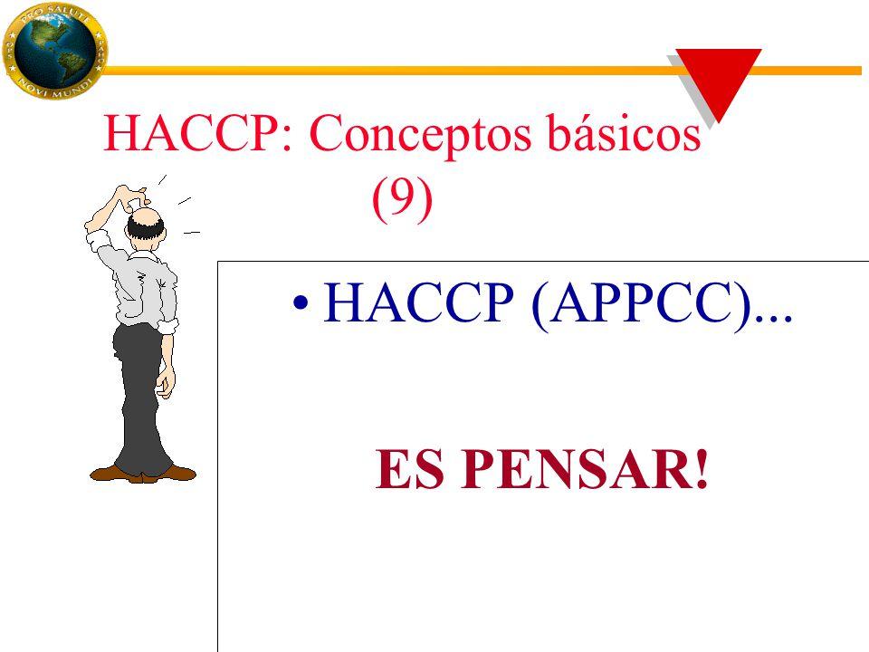 HACCP: Conceptos básicos (9) HACCP (APPCC)... ES PENSAR!