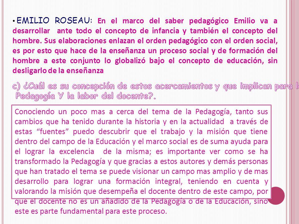EMILIO ROSEAU: En el marco del saber pedagógico Emilio va a desarrollar ante todo el concepto de infancia y también el concepto del hombre.