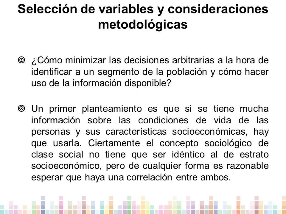 Selección de variables y consideraciones metodológicas  ¿Cómo minimizar las decisiones arbitrarias a la hora de identificar a un segmento de la población y cómo hacer uso de la información disponible.