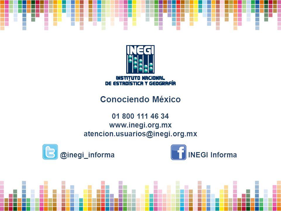 01 800 111 46 34 www.inegi.org.mx atencion.usuarios@inegi.org.mx Conociendo México @inegi_informaINEGI Informa