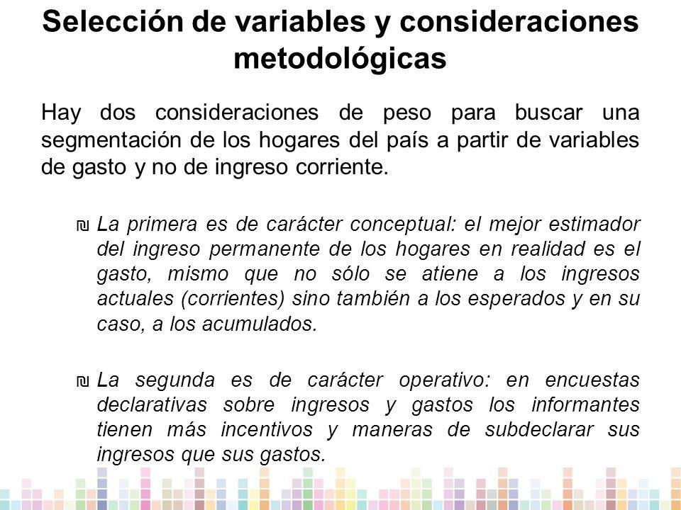 Selección de variables y consideraciones metodológicas Hay dos consideraciones de peso para buscar una segmentación de los hogares del país a partir de variables de gasto y no de ingreso corriente.