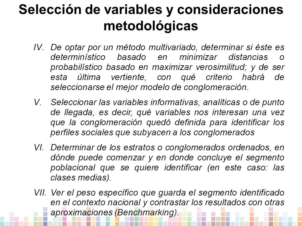 Selección de variables y consideraciones metodológicas IV.De optar por un método multivariado, determinar si éste es determinístico basado en minimizar distancias o probabilístico basado en maximizar verosimilitud; y de ser esta última vertiente, con qué criterio habrá de seleccionarse el mejor modelo de conglomeración.