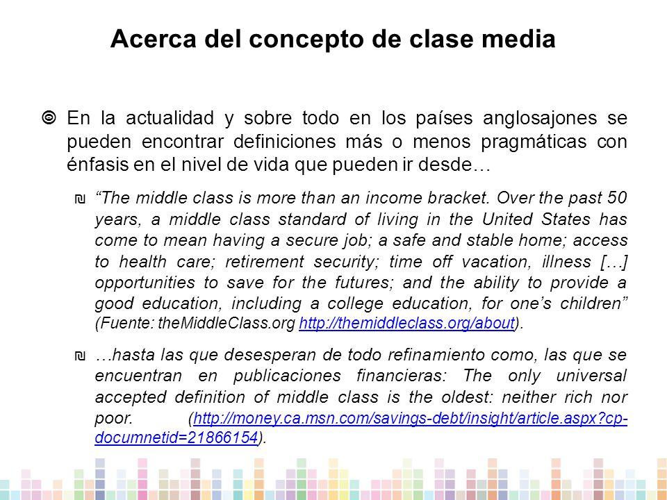Acerca del concepto de clase media  En la actualidad y sobre todo en los países anglosajones se pueden encontrar definiciones más o menos pragmáticas con énfasis en el nivel de vida que pueden ir desde… ₪ The middle class is more than an income bracket.