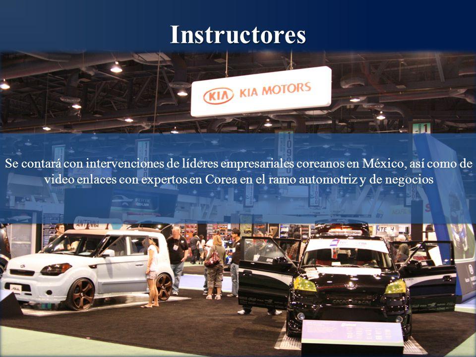 Instructores Se contará con intervenciones de líderes empresariales coreanos en México, así como de video enlaces con expertos en Corea en el ramo automotriz y de negocios