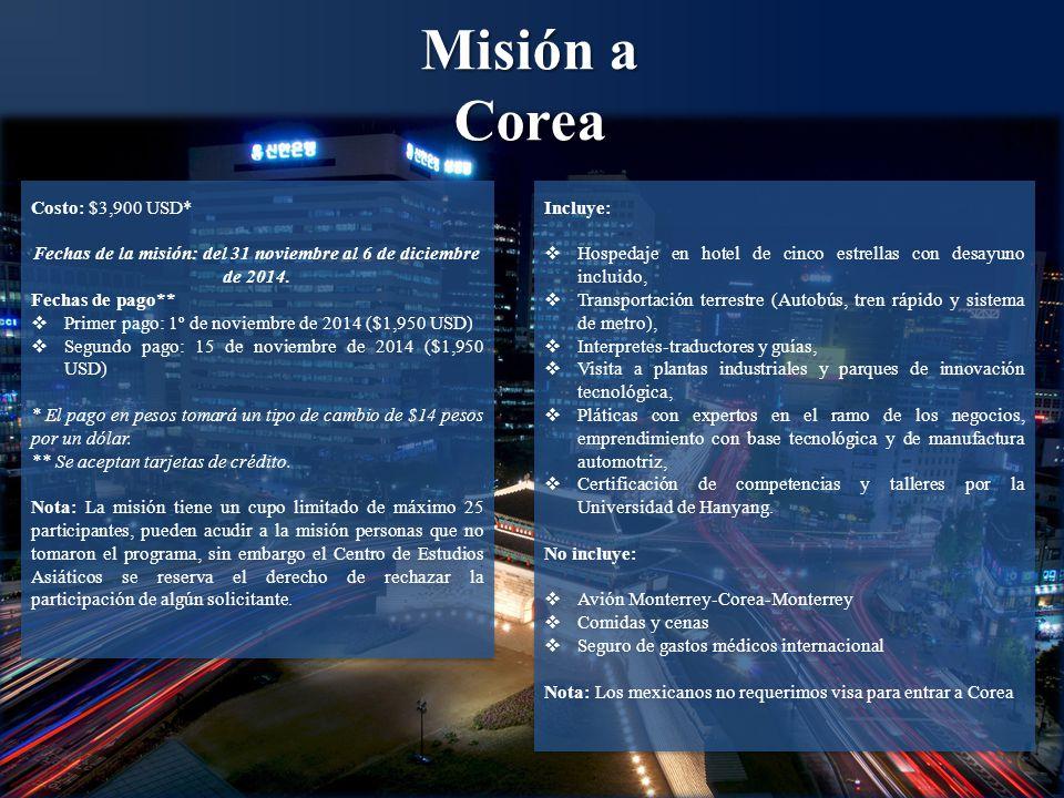 Misión a Corea Costo: $3,900 USD* Fechas de la misión: del 31 noviembre al 6 de diciembre de 2014.