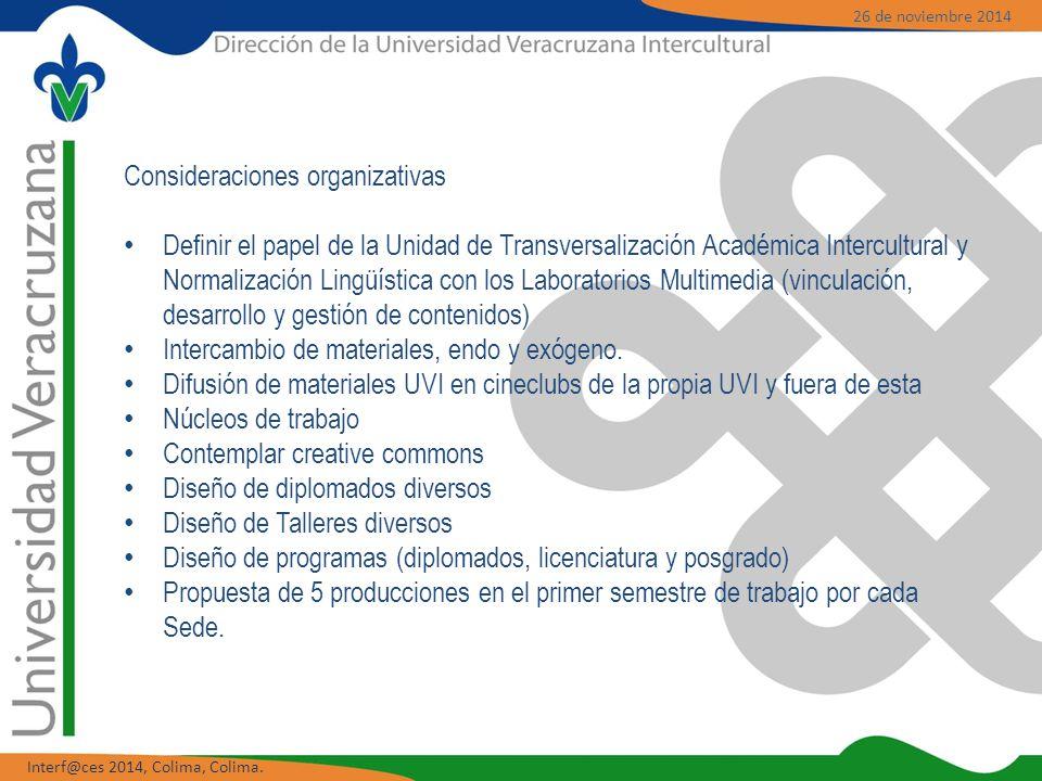 Consideraciones organizativas Definir el papel de la Unidad de Transversalización Académica Intercultural y Normalización Lingüística con los Laboratorios Multimedia (vinculación, desarrollo y gestión de contenidos) Intercambio de materiales, endo y exógeno.