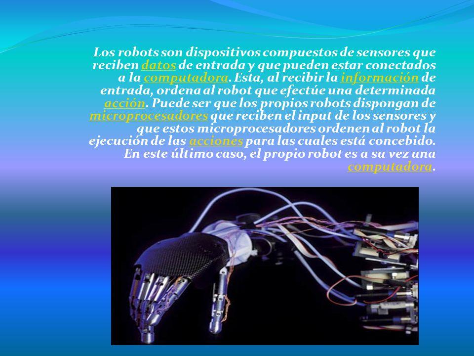 Los robots son dispositivos compuestos de sensores que reciben datos de entrada y que pueden estar conectados a la computadora.