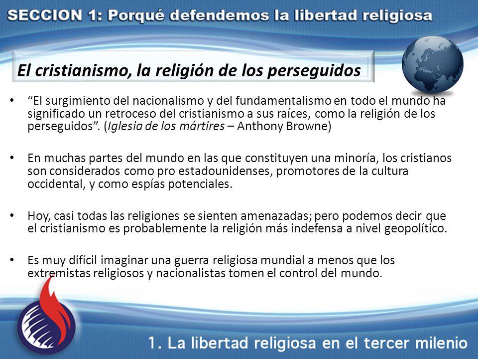 El cristianismo, la religión de los perseguidos El surgimiento del nacionalismo y del fundamentalismo en todo el mundo ha significado un retroceso del cristianismo a sus raíces, como la religión de los perseguidos .