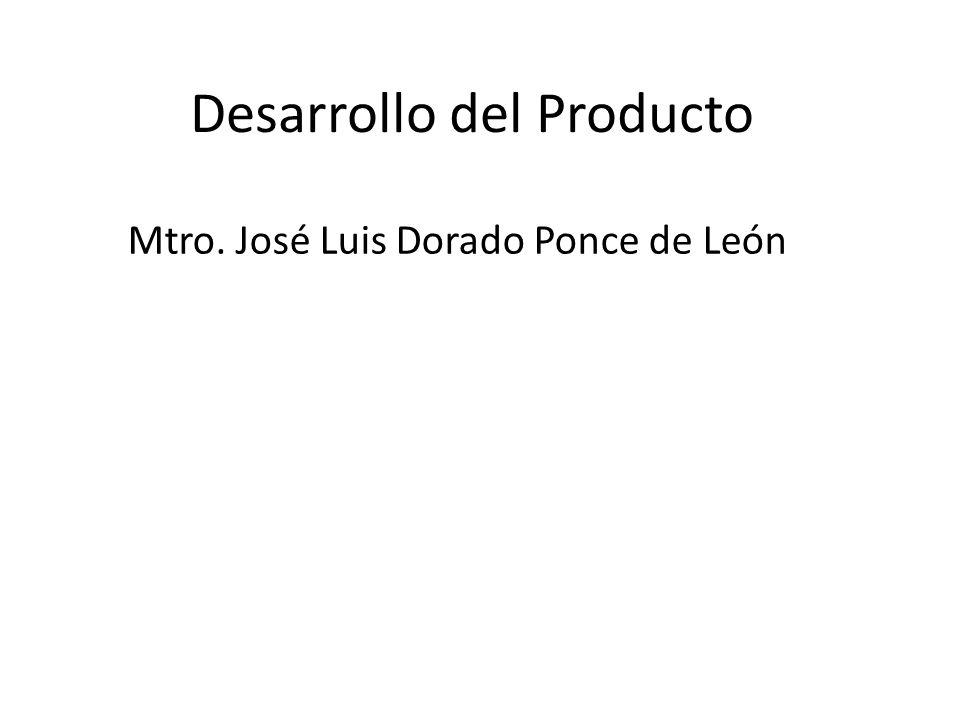 Desarrollo del Producto Mtro. José Luis Dorado Ponce de León