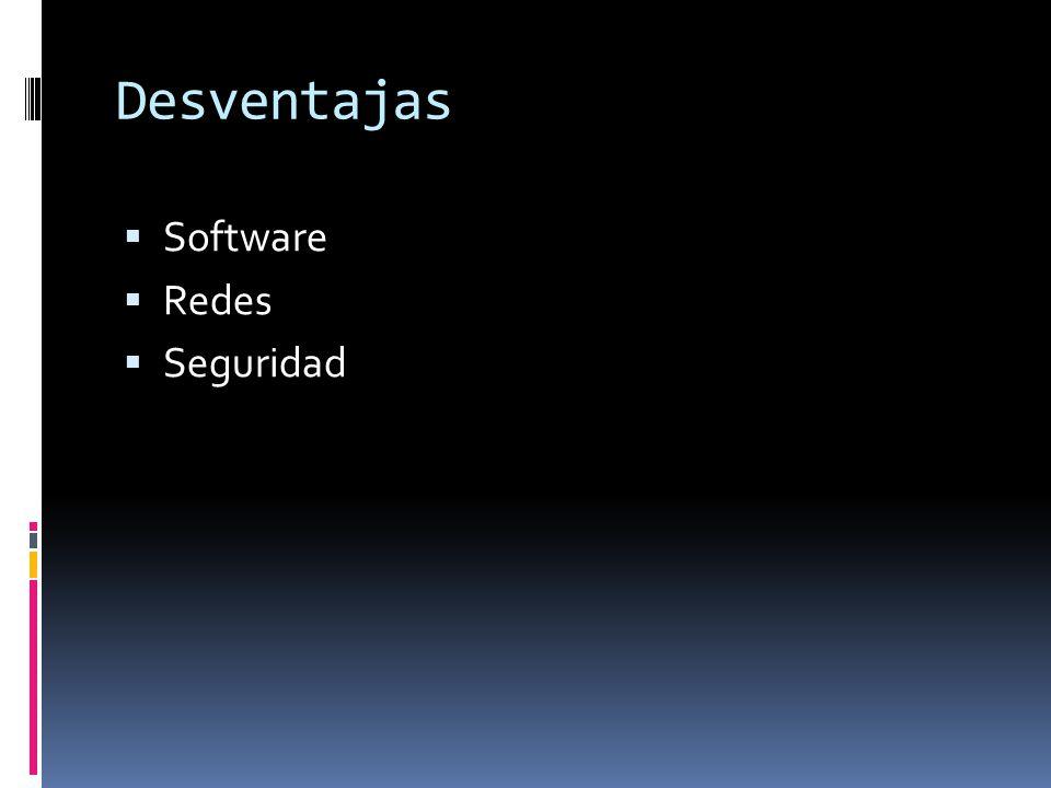 Desventajas  Software  Redes  Seguridad