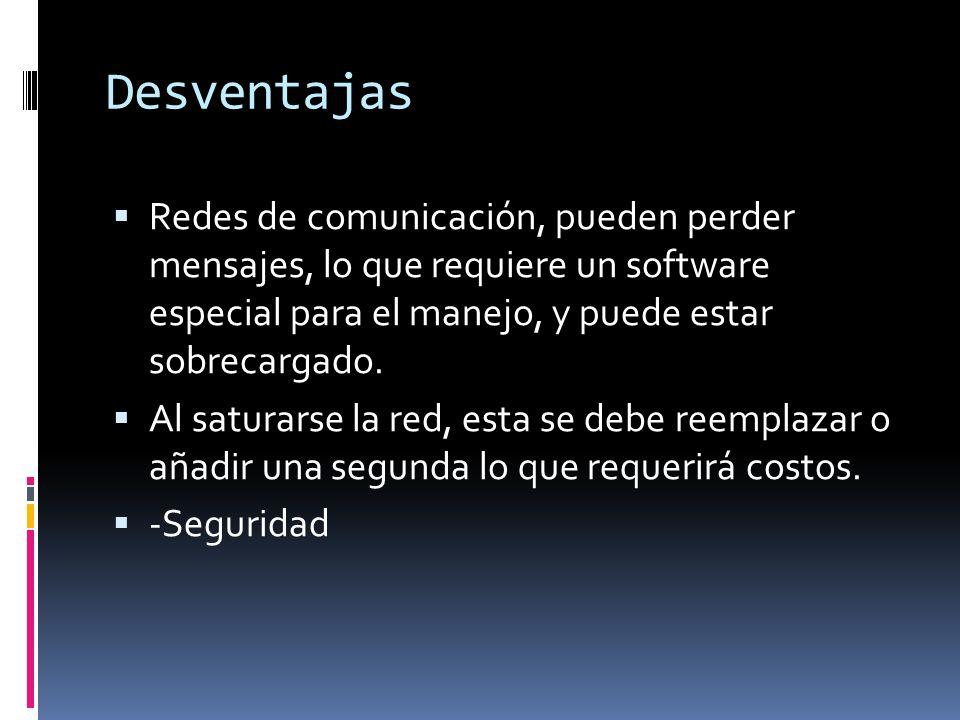 Desventajas  Redes de comunicación, pueden perder mensajes, lo que requiere un software especial para el manejo, y puede estar sobrecargado.