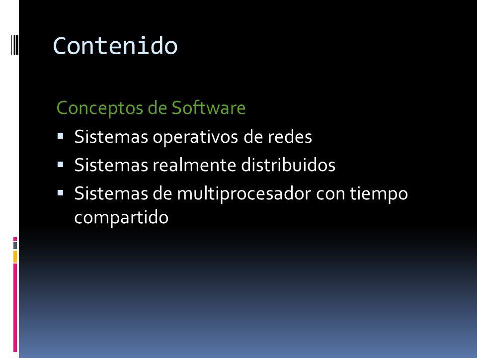 Contenido Conceptos de Software  Sistemas operativos de redes  Sistemas realmente distribuidos  Sistemas de multiprocesador con tiempo compartido