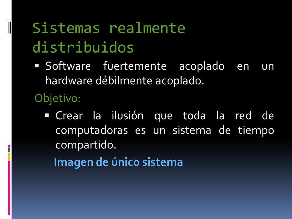 Sistemas realmente distribuidos  Software fuertemente acoplado en un hardware débilmente acoplado.