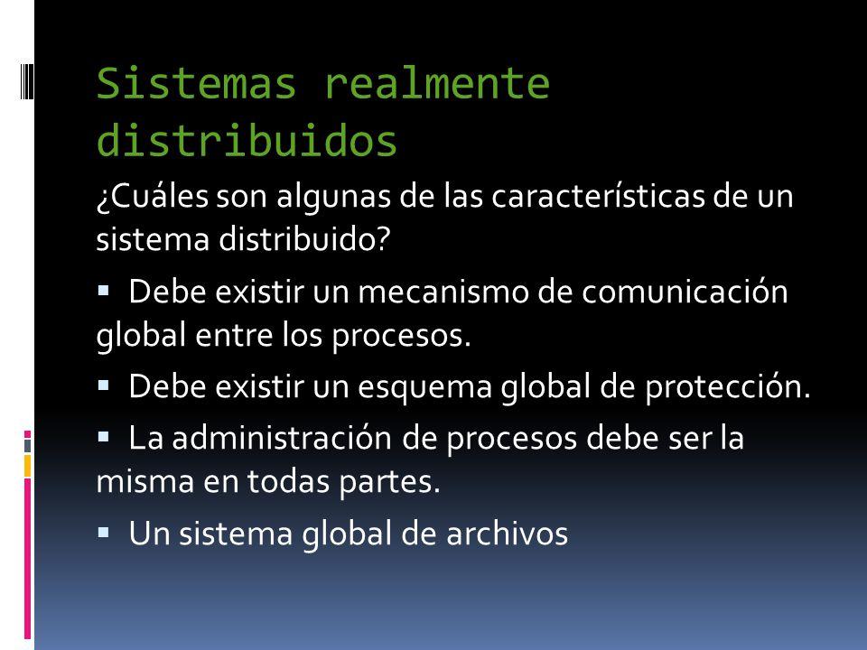 Sistemas realmente distribuidos ¿Cuáles son algunas de las características de un sistema distribuido.