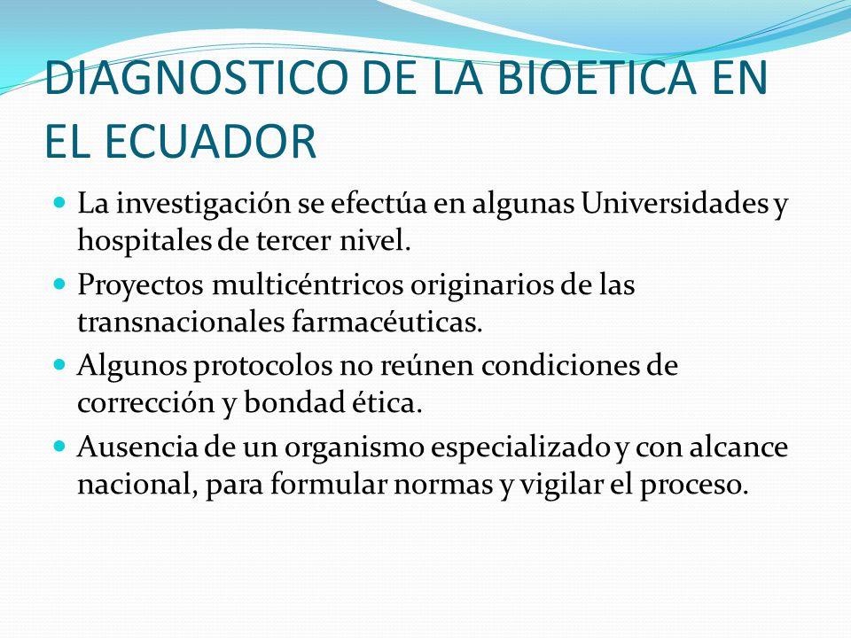 DIAGNOSTICO DE LA BIOETICA EN EL ECUADOR La investigación se efectúa en algunas Universidades y hospitales de tercer nivel.