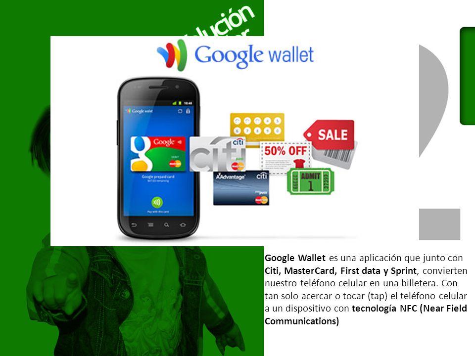 Google Wallet es una aplicación que junto con Citi, MasterCard, First data y Sprint, convierten nuestro teléfono celular en una billetera.
