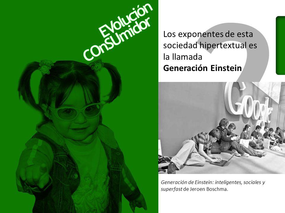 Los exponentes de esta sociedad hipertextual es la llamada Generación Einstein Generación de Einstein: inteligentes, sociales y superfast de Jeroen Boschma.