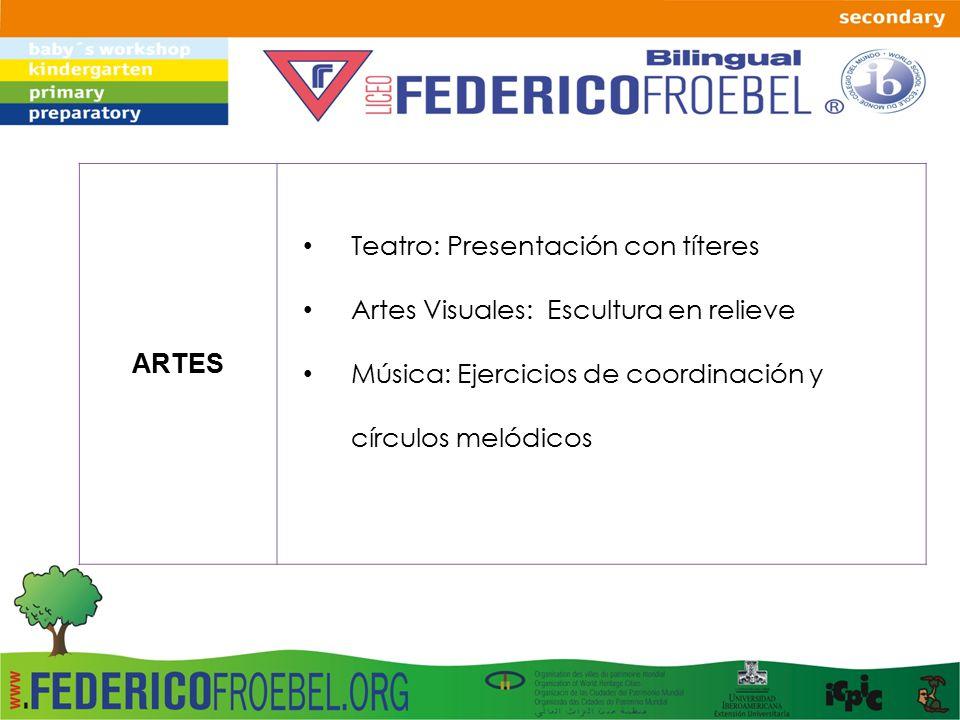 ARTES Teatro: Presentación con títeres Artes Visuales: Escultura en relieve Música: Ejercicios de coordinación y círculos melódicos