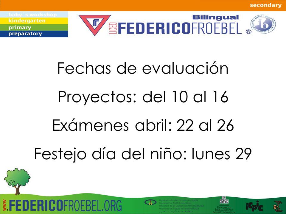 Fechas de evaluación Proyectos: del 10 al 16 Exámenes abril: 22 al 26 Festejo día del niño: lunes 29