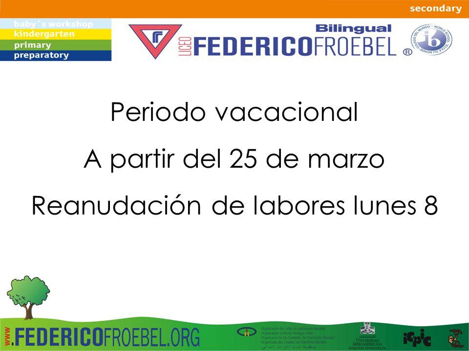 Periodo vacacional A partir del 25 de marzo Reanudación de labores lunes 8