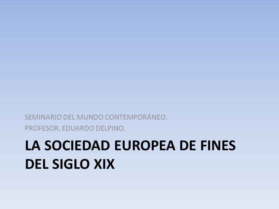 LA SOCIEDAD EUROPEA DE FINES DEL SIGLO XIX SEMINARIO DEL MUNDO CONTEMPORÁNEO.