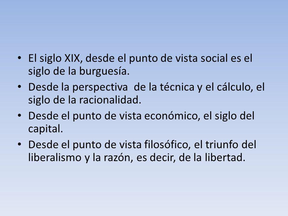 El siglo XIX, desde el punto de vista social es el siglo de la burguesía.