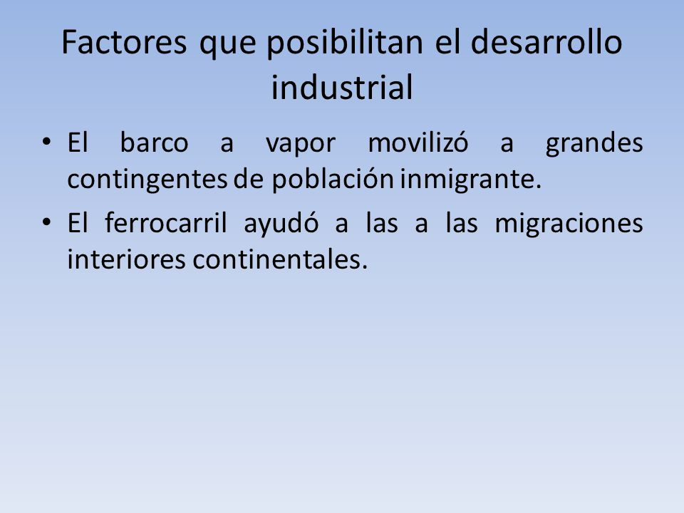 Factores que posibilitan el desarrollo industrial El barco a vapor movilizó a grandes contingentes de población inmigrante.