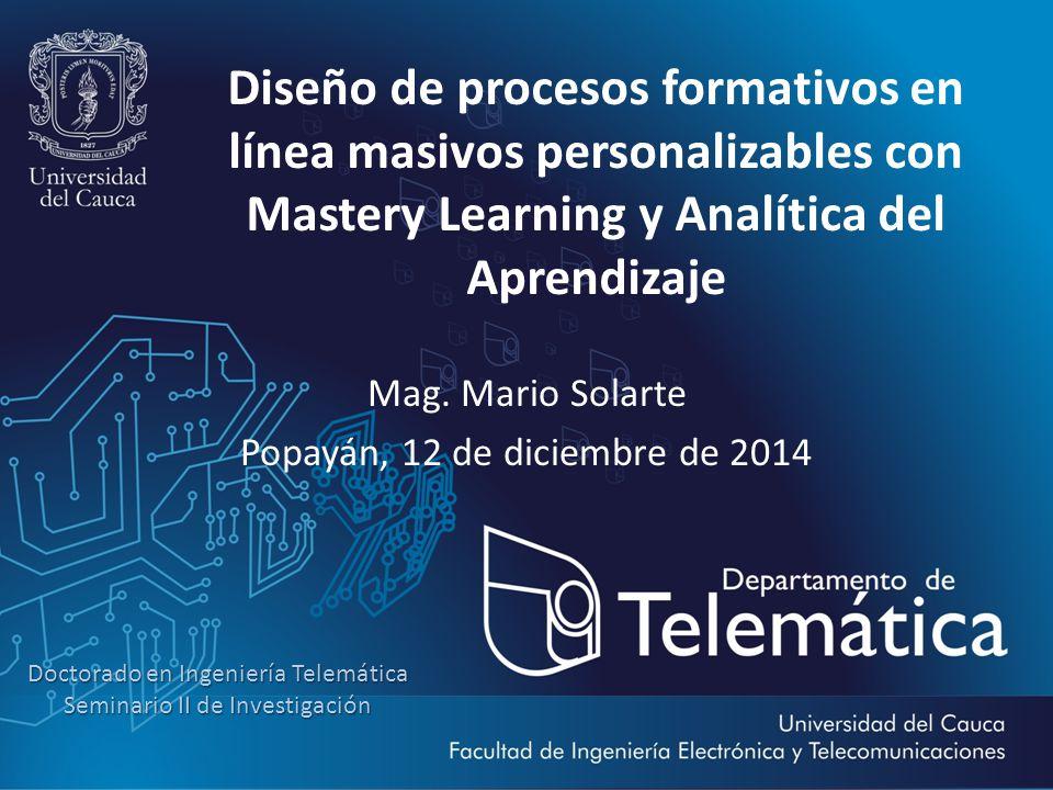 Doctorado en Ingeniería Telemática Seminario II de Investigación Diseño de procesos formativos en línea masivos personalizables con Mastery Learning y Analítica del Aprendizaje Mag.