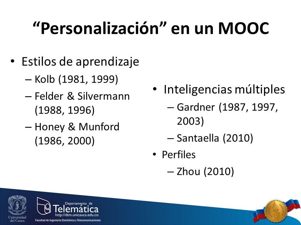 Personalización en un MOOC Estilos de aprendizaje – Kolb (1981, 1999) – Felder & Silvermann (1988, 1996) – Honey & Munford (1986, 2000) Inteligencias múltiples – Gardner (1987, 1997, 2003) – Santaella (2010) Perfiles – Zhou (2010)