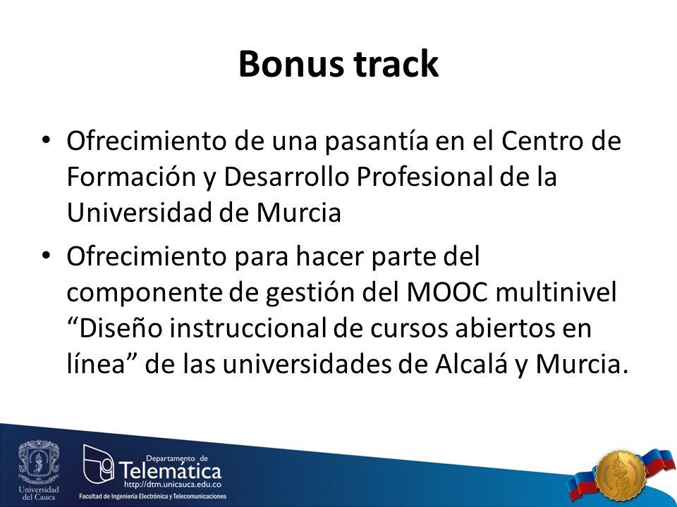 Bonus track Ofrecimiento de una pasantía en el Centro de Formación y Desarrollo Profesional de la Universidad de Murcia Ofrecimiento para hacer parte del componente de gestión del MOOC multinivel Diseño instruccional de cursos abiertos en línea de las universidades de Alcalá y Murcia.