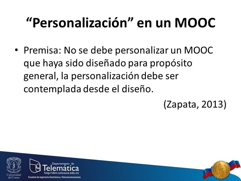 Personalización en un MOOC Premisa: No se debe personalizar un MOOC que haya sido diseñado para propósito general, la personalización debe ser contemplada desde el diseño.
