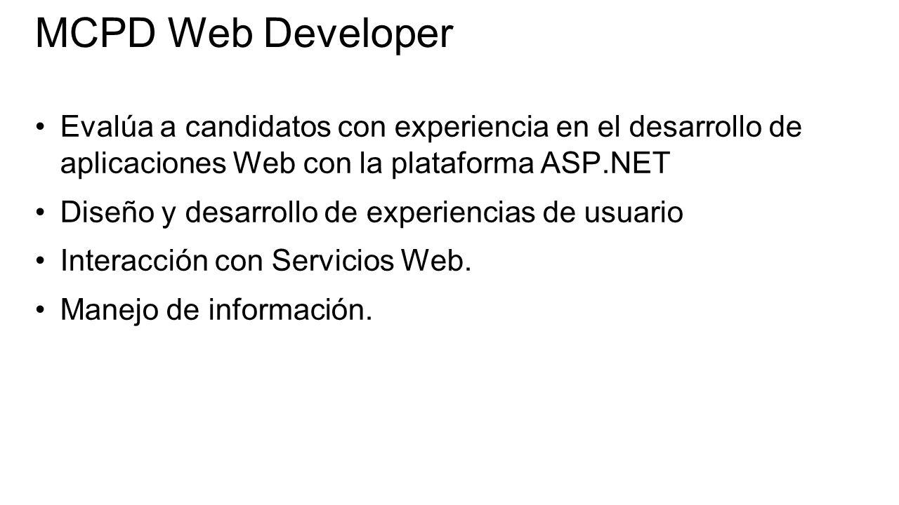 MCPD Web Developer Evalúa a candidatos con experiencia en el desarrollo de aplicaciones Web con la plataforma ASP.NET Diseño y desarrollo de experiencias de usuario Interacción con Servicios Web.