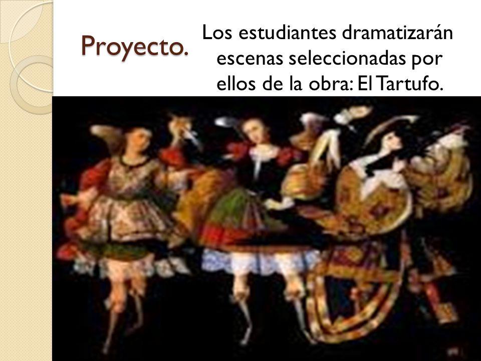 Proyecto. Los estudiantes dramatizarán escenas seleccionadas por ellos de la obra: El Tartufo.