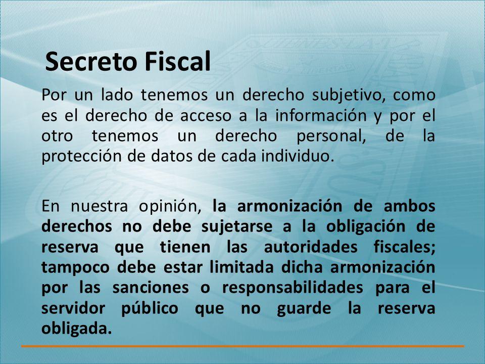 Secreto Fiscal Por un lado tenemos un derecho subjetivo, como es el derecho de acceso a la información y por el otro tenemos un derecho personal, de la protección de datos de cada individuo.