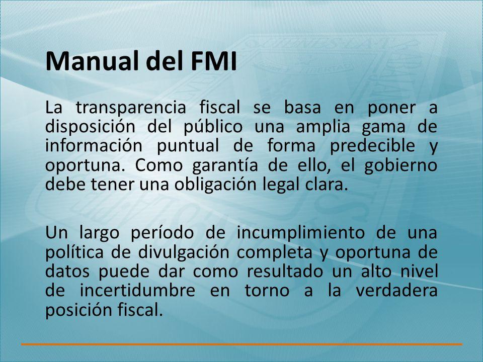 Manual del FMI La transparencia fiscal se basa en poner a disposición del público una amplia gama de información puntual de forma predecible y oportuna.