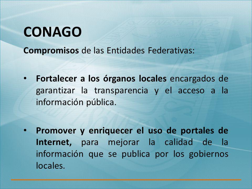 CONAGO Compromisos de las Entidades Federativas: Fortalecer a los órganos locales encargados de garantizar la transparencia y el acceso a la información pública.