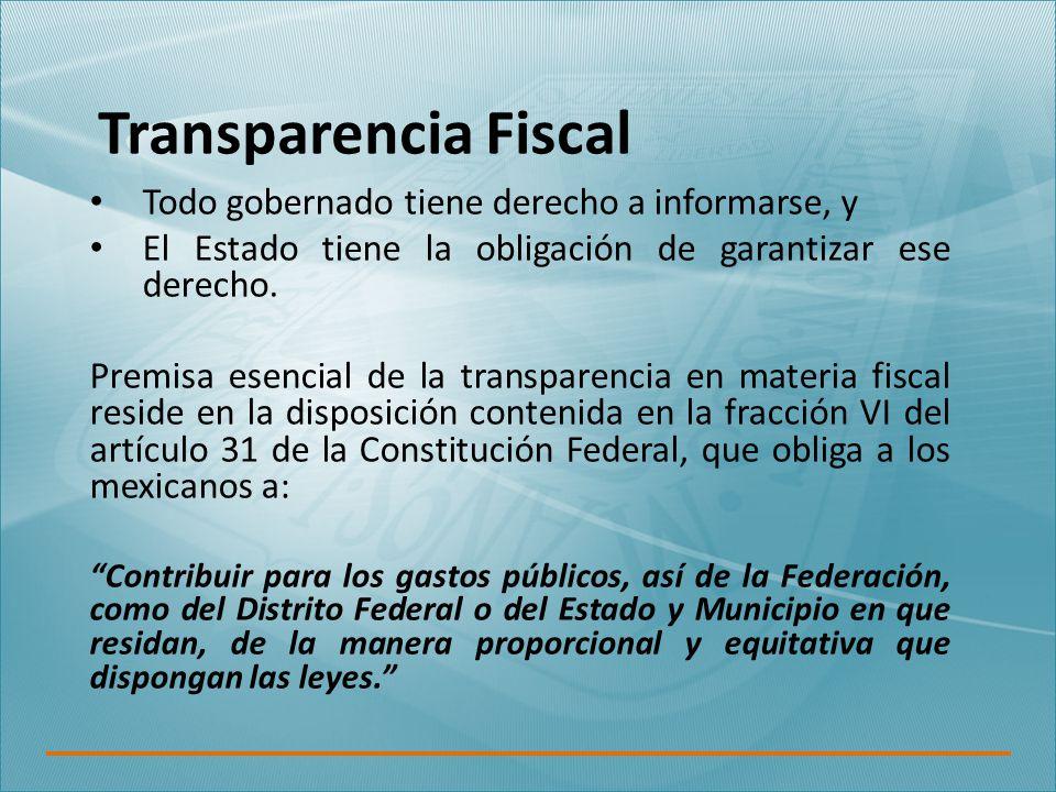 Transparencia Fiscal Todo gobernado tiene derecho a informarse, y El Estado tiene la obligación de garantizar ese derecho.