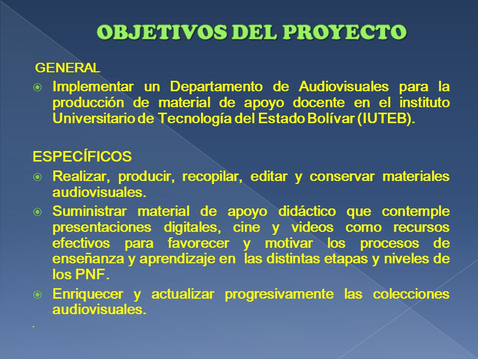 GENERAL  Implementar un Departamento de Audiovisuales para la producción de material de apoyo docente en el instituto Universitario de Tecnología del Estado Bolívar (IUTEB).
