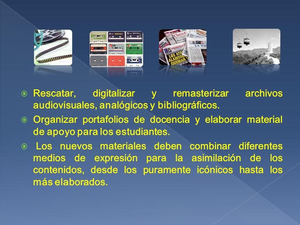 Rescatar, digitalizar y remasterizar archivos audiovisuales, analógicos y bibliográficos.