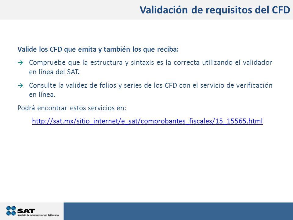 Valide los CFD que emita y también los que reciba:  Compruebe que la estructura y sintaxis es la correcta utilizando el validador en línea del SAT.
