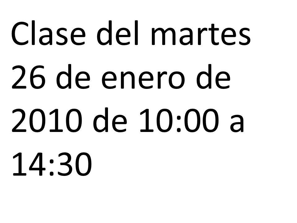 Clase del martes 26 de enero de 2010 de 10:00 a 14:30