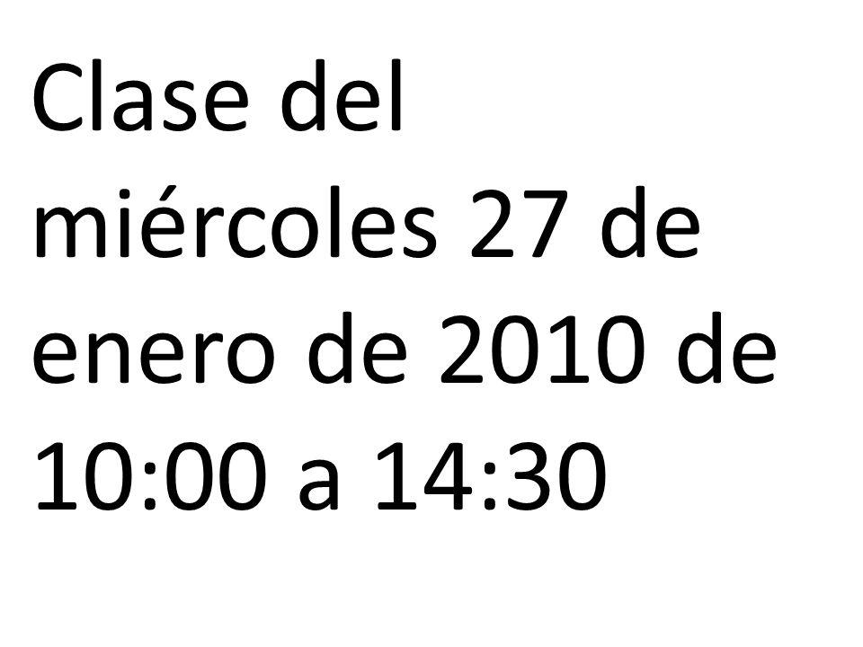 Clase del miércoles 27 de enero de 2010 de 10:00 a 14:30