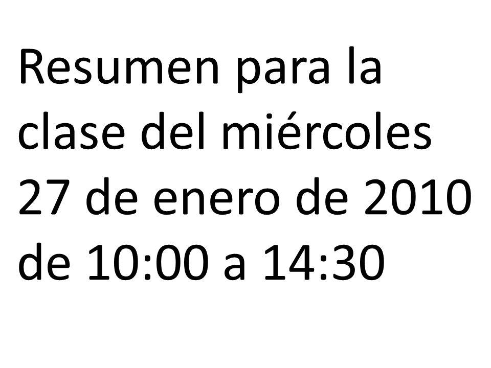 Resumen para la clase del miércoles 27 de enero de 2010 de 10:00 a 14:30