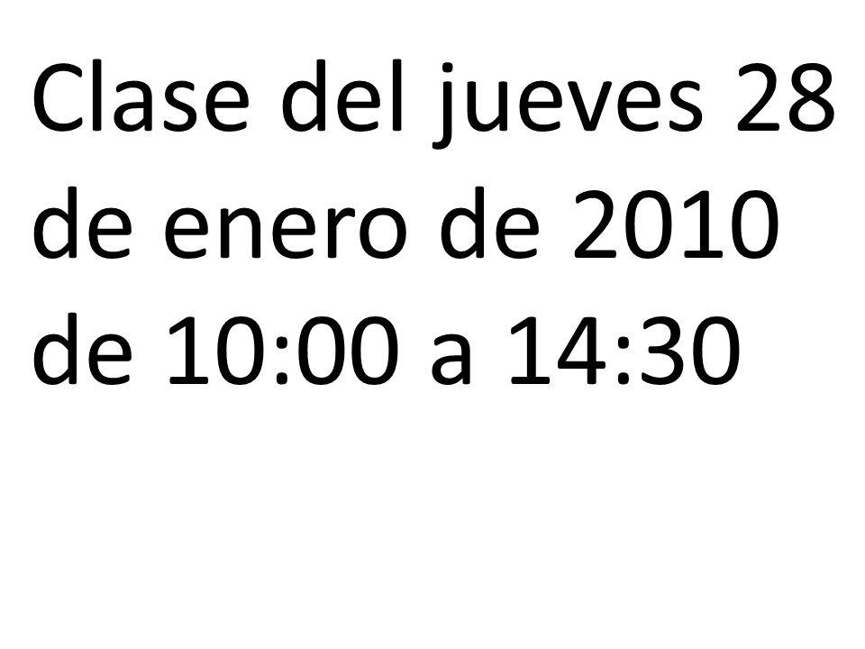 Clase del jueves 28 de enero de 2010 de 10:00 a 14:30