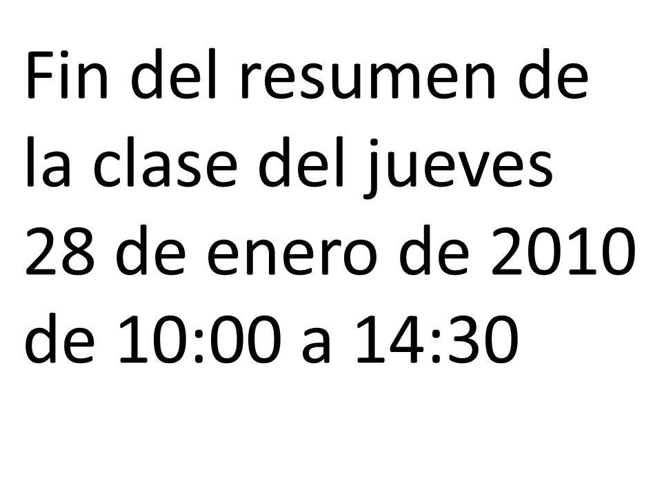 Fin del resumen de la clase del jueves 28 de enero de 2010 de 10:00 a 14:30