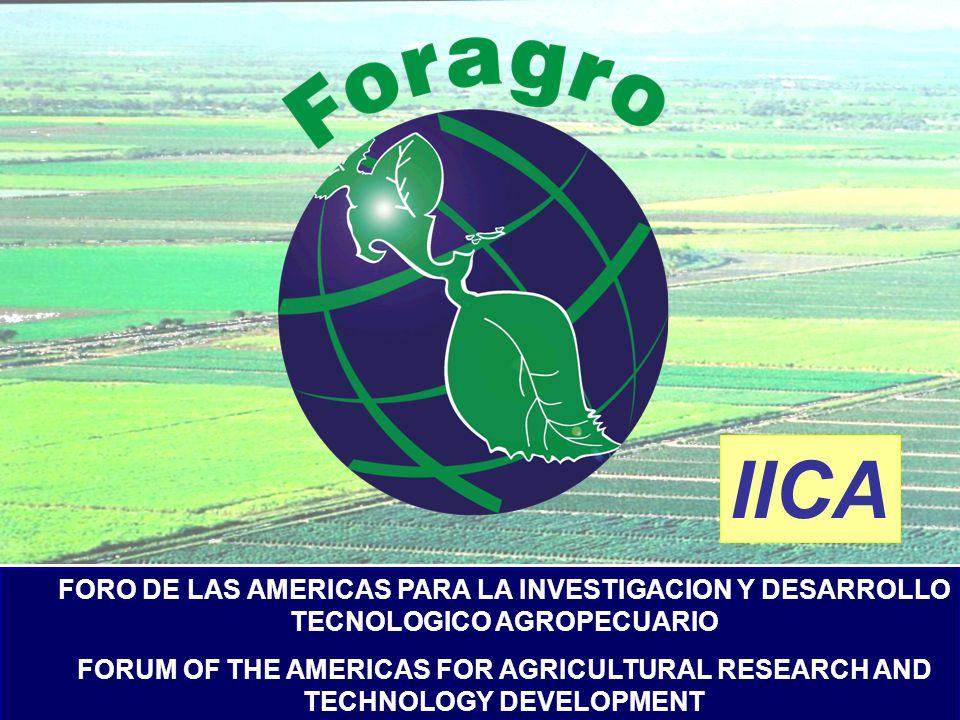FORO DE LAS AMERICAS PARA LA INVESTIGACION Y DESARROLLO TECNOLOGICO AGROPECUARIO FORUM OF THE AMERICAS FOR AGRICULTURAL RESEARCH AND TECHNOLOGY DEVELOPMENT IICA